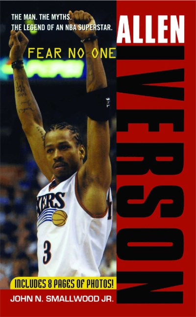 John N. Smallwood Allen Iverson Fear No One