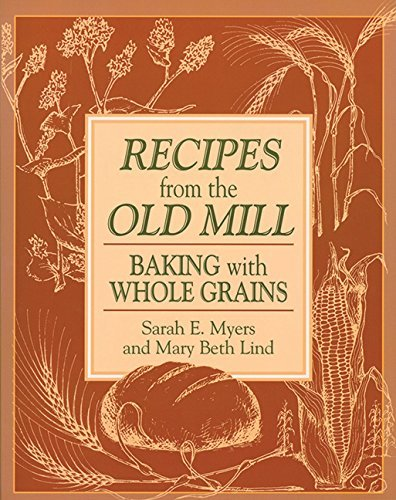 Sarah Myers Recipes From The Old Mill Backing With Whole Grains Original