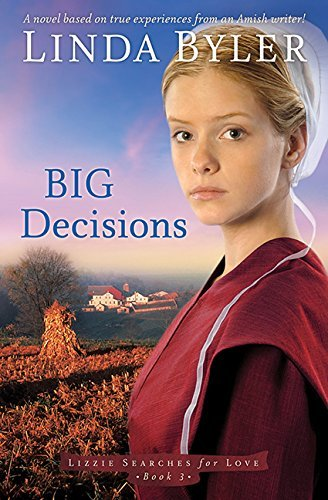 Linda Byler Big Decisions A Novel Based On True Experiences From An Amish W
