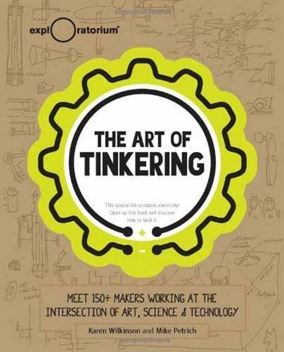 Karen Wilkinson The Art Of Tinkering Meet 150 Makers Working At The Intersection Of Ar