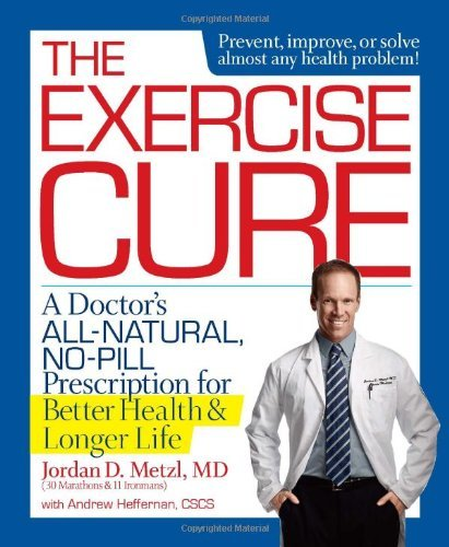 Jordan D. Metzl The Exercise Cure A Doctor's All Natural No Pill Prescription For
