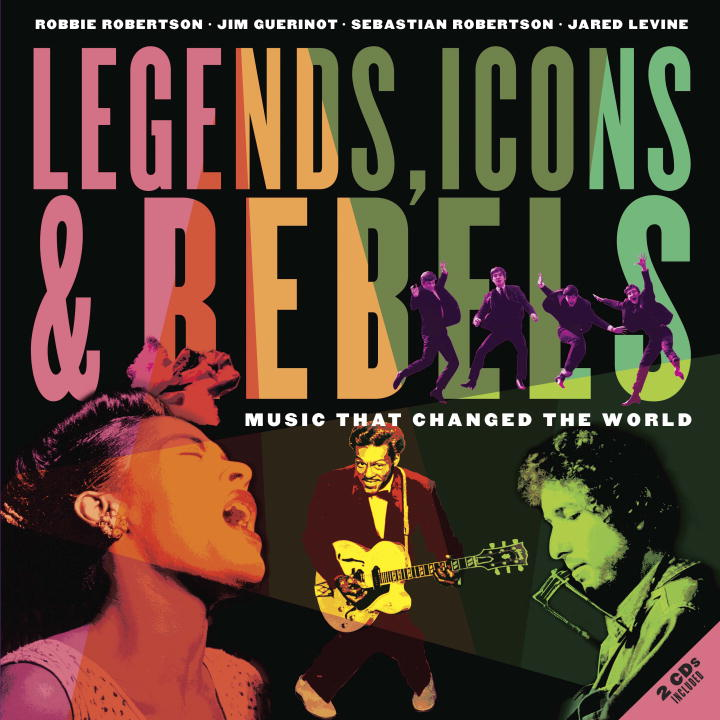 Robbie Robertson Legends Icons & Rebels Music That Changed The World [with 2 Cds]