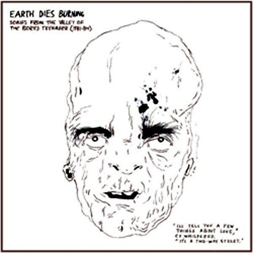 Earth Dies Burning Songs From The Valley Of The B