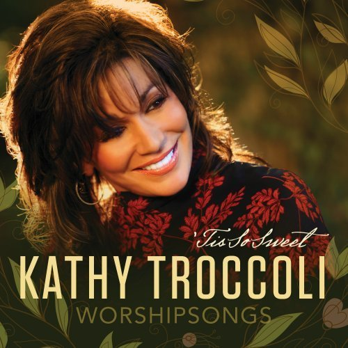 Kathy Troccoli Worshipsongs 'tis So Sweet
