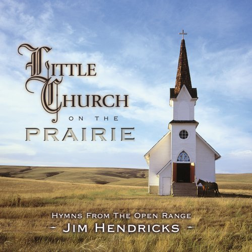 Jim Hendricks Little Church On The Prairie