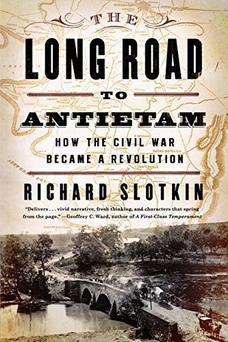 Richard Slotkin The Long Road To Antietam How The Civil War Became A Revolution