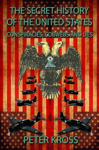Peter Kross The Secret History Of The United States Conspiracies Cobwebs And Lies