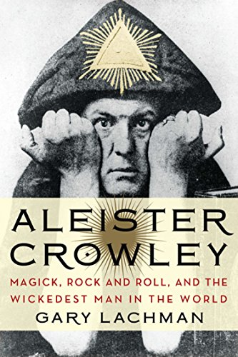 Gary Lachman Aleister Crowley Magick Rock And Roll And The Wickedest Man In T