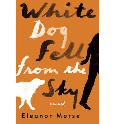 Eleanor Morse White Dog Fell From The Sky