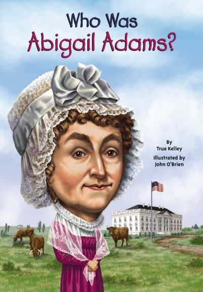 True Kelley Who Was Abigail Adams?