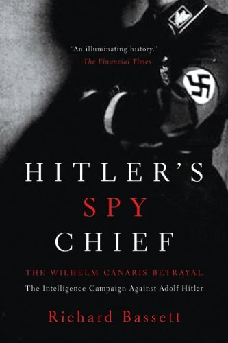 Richard Bassett Hitler's Spy Chief The Wilhelm Canaris Betrayal The Intelligence Ca