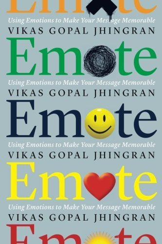 Vikas Gopal Jhingran Emote Using Emotions To Make Your Message Memorable