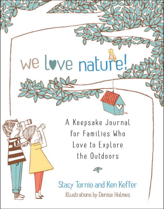 Stacy Tornio We Love Nature! A Keepsake Journal For Families Who Love To Explo