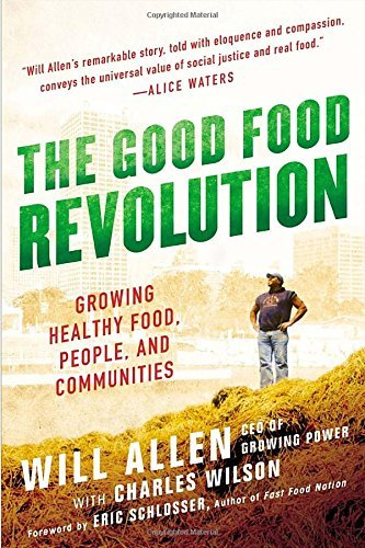 Will Allen The Good Food Revolution Growing Healthy Food People And Communities
