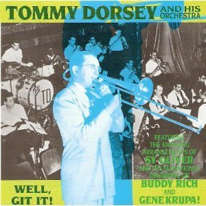 Tommy Dorsey Buddy Rich Sy Oliver Gene Krupa Well Git It