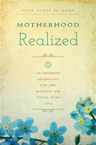 Power Of Moms Motherhood Realized An Inspiring Anthology For The Hardest Job You'll
