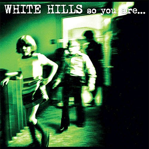 White Hills So You Are So You'll Be