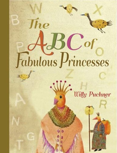 Willy Puchner The Abc Of Fabulous Princesses