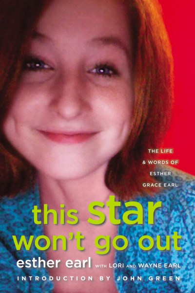 Esther Earl This Star Won't Go Out The Life And Words Of Esther Grace Earl