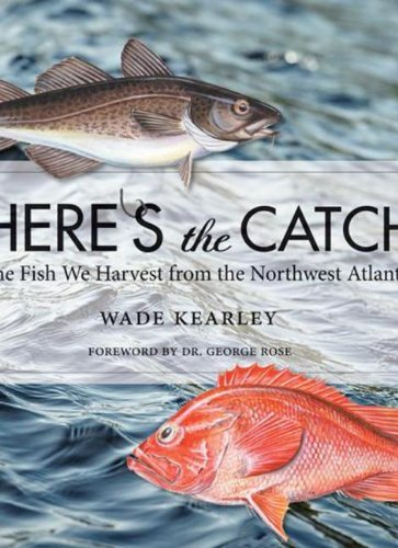 Wade Kearley Here's The Catch The Fish We Harvest From The Northwest Atlantic