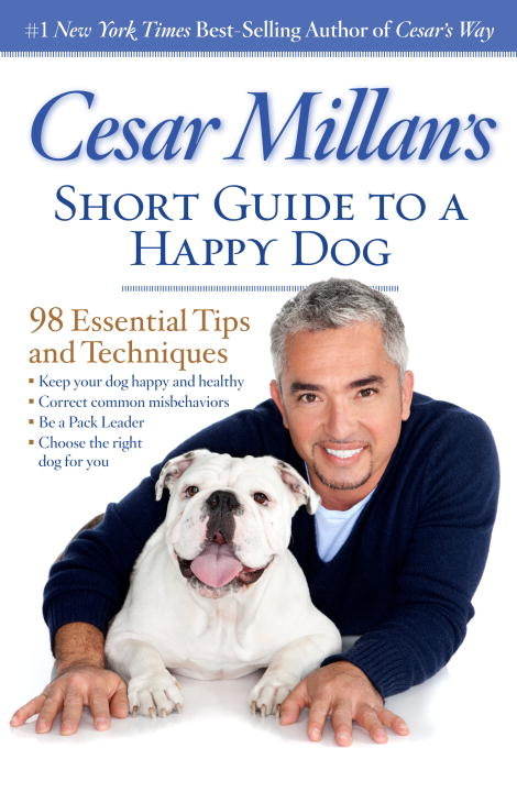 Cesar Millan Cesar Millan's Short Guide To A Happy Dog 98 Essential Tips And Techniques