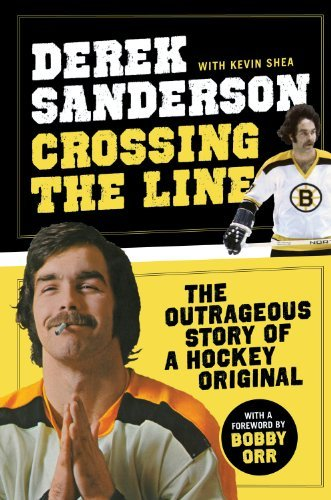 Derek Sanderson Crossing The Line The Outrageous Story Of A Hockey Original
