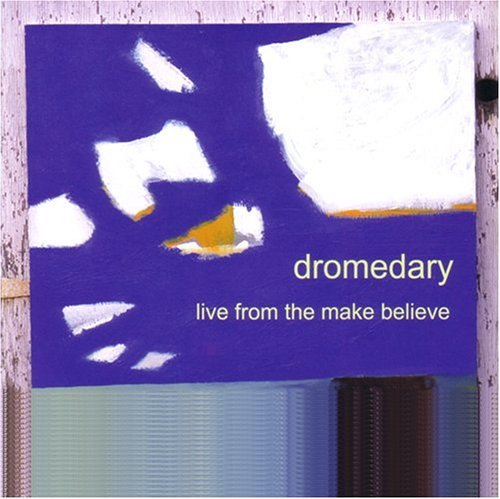 Dromedary Live From The Make Believe
