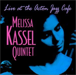 "Melissa Kassel Voice Phil Grenadier Trumpet Melissa Kassel Quintet ""live At The Acton Jazz Caf"