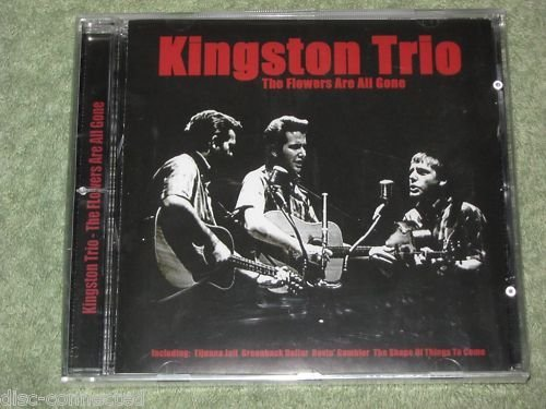 The Kingston Trio The Flowers Are All Gone