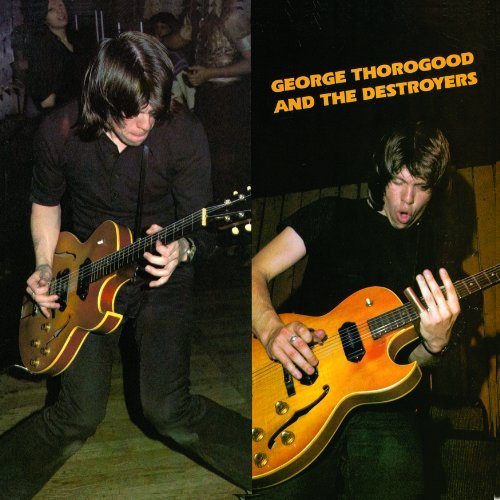 George & Destroyers Thorogood George Thorogood & The Destroy