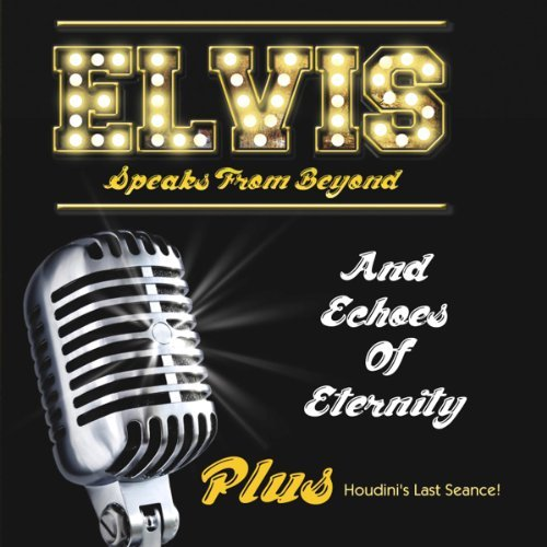 Elvis Speaks From Beyond Elvis Speaks From Beyond