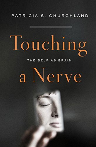 Patricia S. Churchland Touching A Nerve The Self As Brain