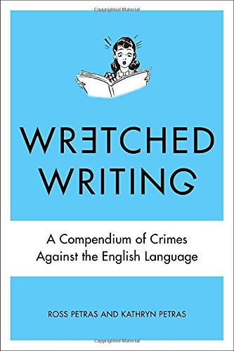 Kathryn Petras Wretched Writing A Compendium Of Crimes Against The English Langua