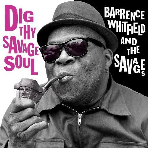 Barrence Whitfield & The Savages Dig Thy Savage Soul