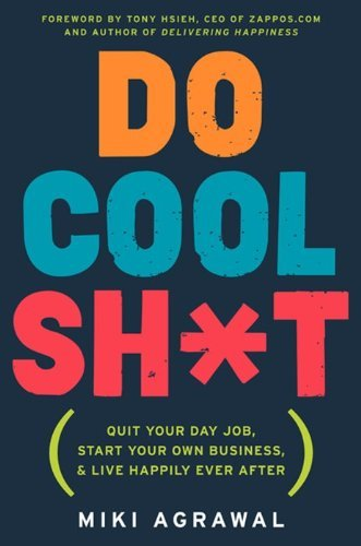 Miki Agrawal Do Cool Sh*t Quit Your Day Job Start Your Own Business And L