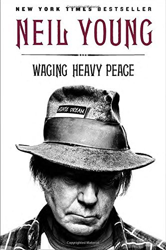 Neil Young Waging Heavy Peace A Hippie Dream