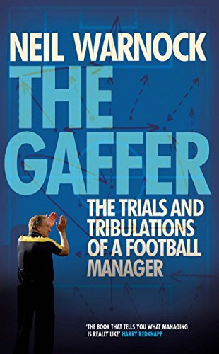 Neil Warnock The Gaffer The Trials And Tribulations Of A Football Manager