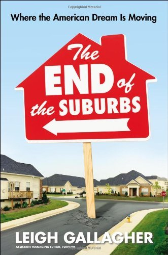 Leigh Gallagher The End Of The Suburbs Where The American Dream Is Moving