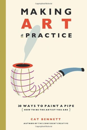 Cat Bennett Making Art A Practice 30 Ways To Paint A Pipe (how To Be The Artist You