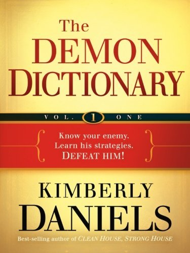 Kimberly Daniels The Demon Dictionary Volume 1 Know Your Enemy. Learn His Strategies. Defeat Him