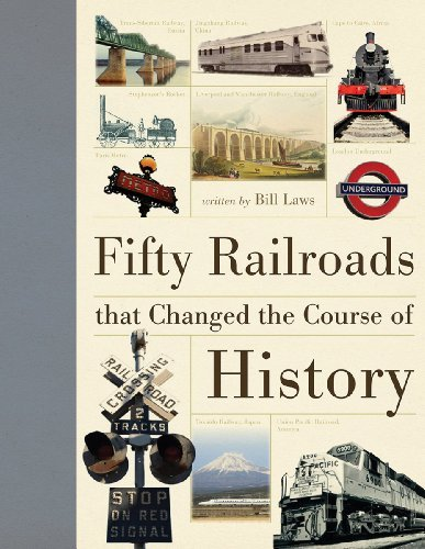 Bill Laws Fifty Railroads That Changed The Course Of History