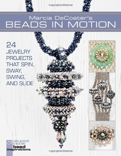 Marcia Decoster Marcia Decoster's Beads In Motion 24 Jewelry Projects That Spin Sway Swing And S
