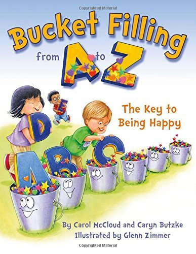 Carol Mccloud Bucket Filling From A To Z The Key To Being Happy