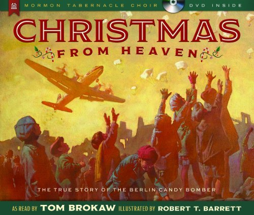 Tom Brokaw Christmas From Heaven The True Story Of The Berlin Candy Bomber [with C