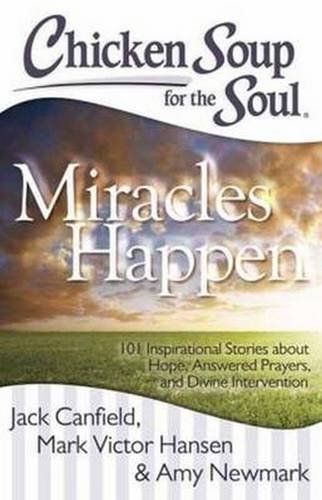 Jack Canfield Chicken Soup For The Soul Miracles Happen 101 Inspirational Stories About