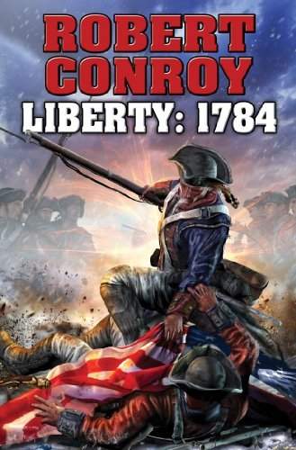 Robert Conroy Liberty 1784 The Second War For Independence