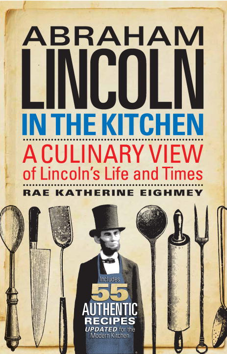 Rae Katherine Eighmey Abraham Lincoln In The Kitchen A Culinary View Of Lincoln's Life And Times