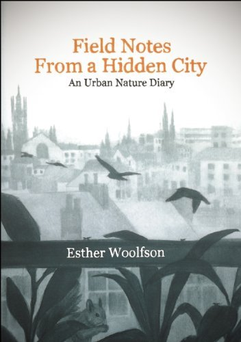 Esther Woolfson Field Notes From A Hidden City An Urban Nature Diary