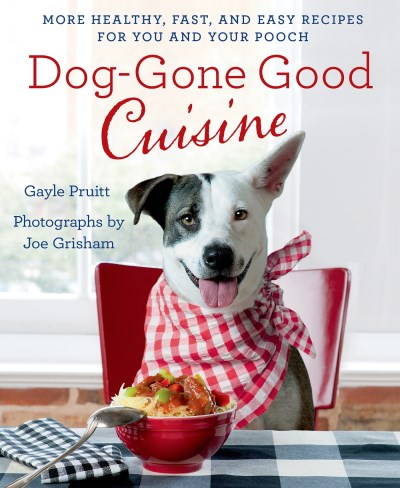 Gayle Pruitt Dog Gone Good Cuisine More Healthy Fast And Easy Recipes For You And