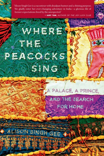 Alison Singh Gee Where The Peacocks Sing A Palace A Prince And The Search For Home